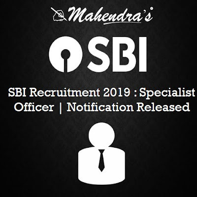 SBI Recruitment 2019 : Specialist Officer | Notification Released