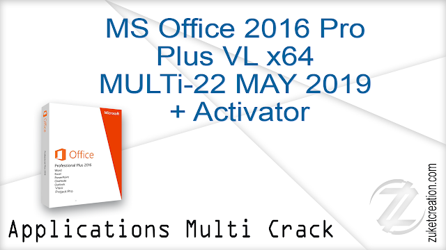 MS Office 2016 Pro Plus VL x64 MULTi-22 MAY 2019 + Activator    |  1.98 GB