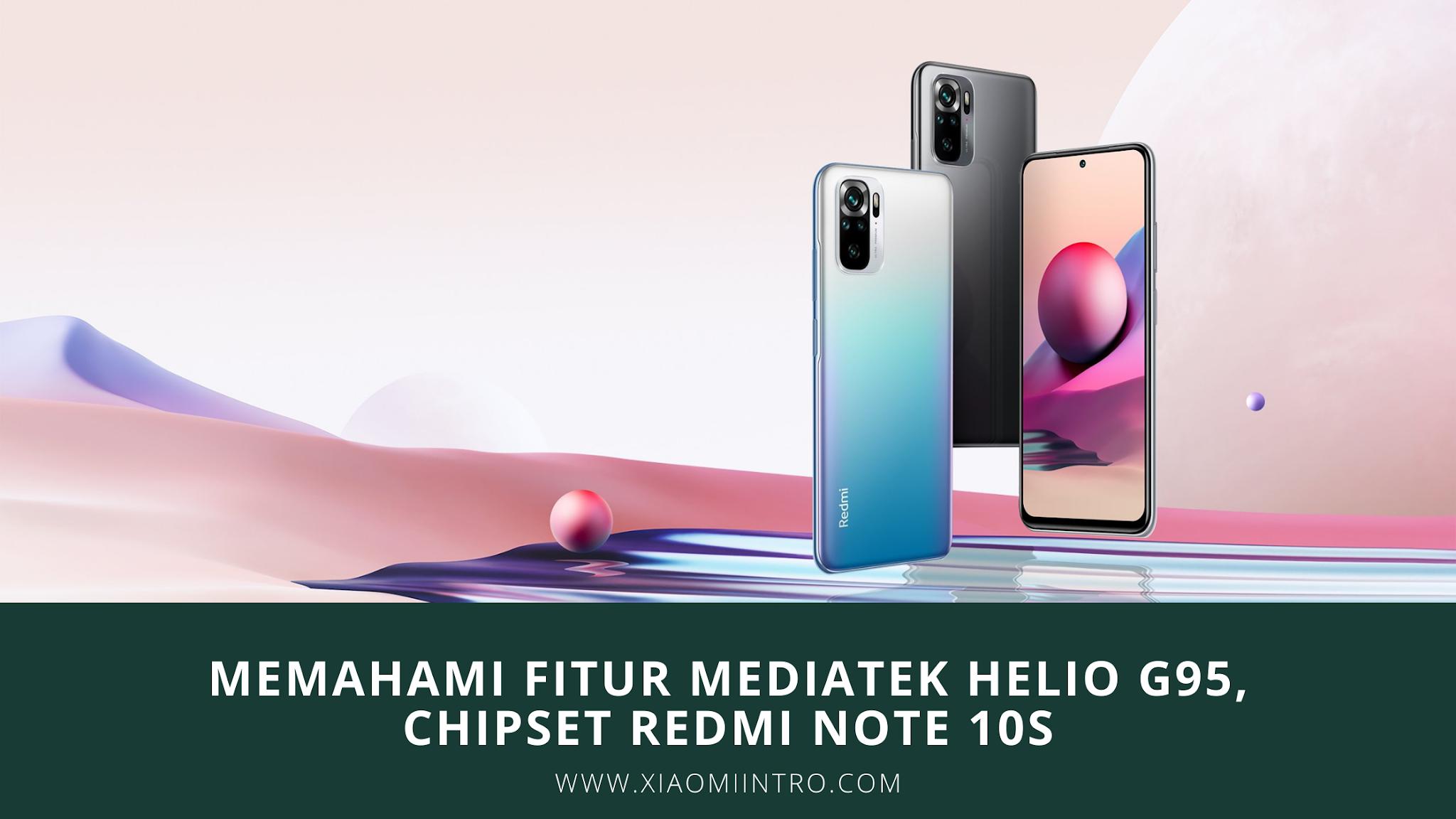 Memahami Fitur Mediatek Helio G95, Chipset Redmi Note 10S