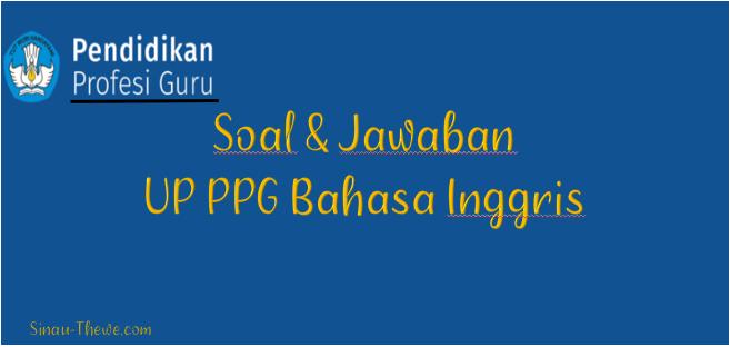 Soal & Jawaban UP PPG Bahasa Inggris Tahun 2021 - Sinau ...