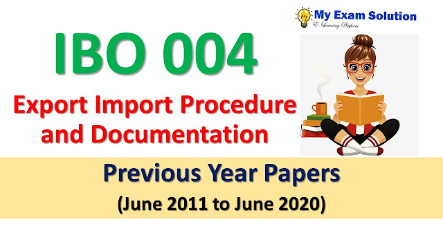 IBO 004 Export Import Procedure and Documentation Previous Year Papers