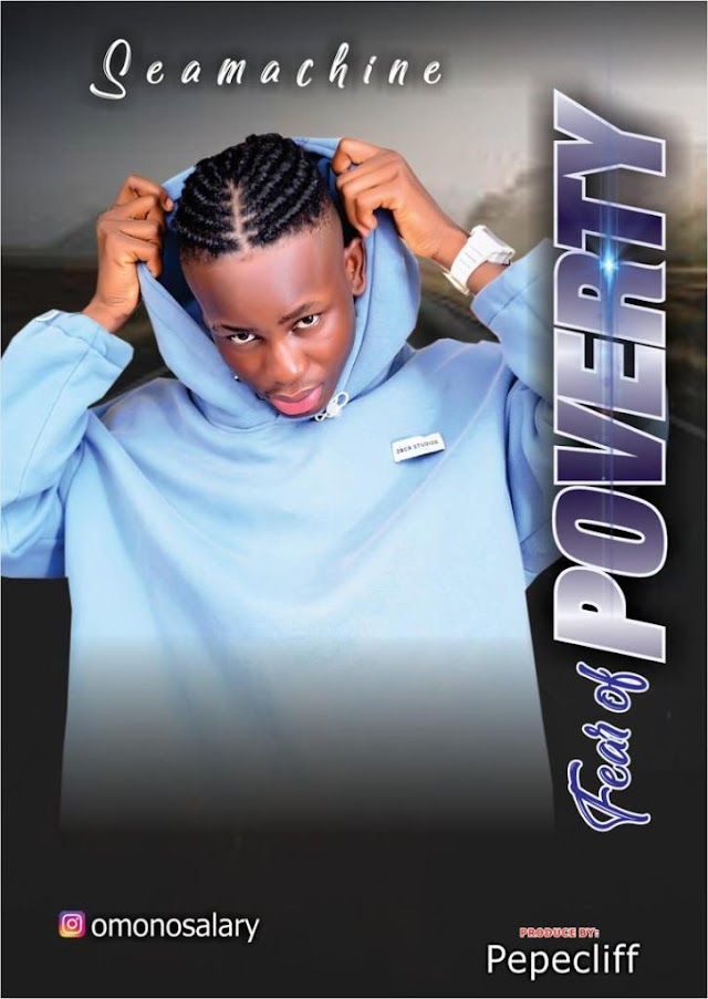 Music: SEAMACHINE – Fear Of Poverty ( Prod Pepecliff )