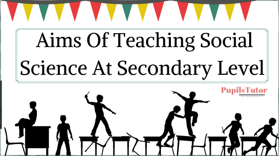 What Are The Aims Of Teaching Social Science In Secondary School   Explain Aims Of Teaching History, Civics And Geography In Secondary School   What Are Aims Of Social Science At Secondary Level?   Social Studies Aims
