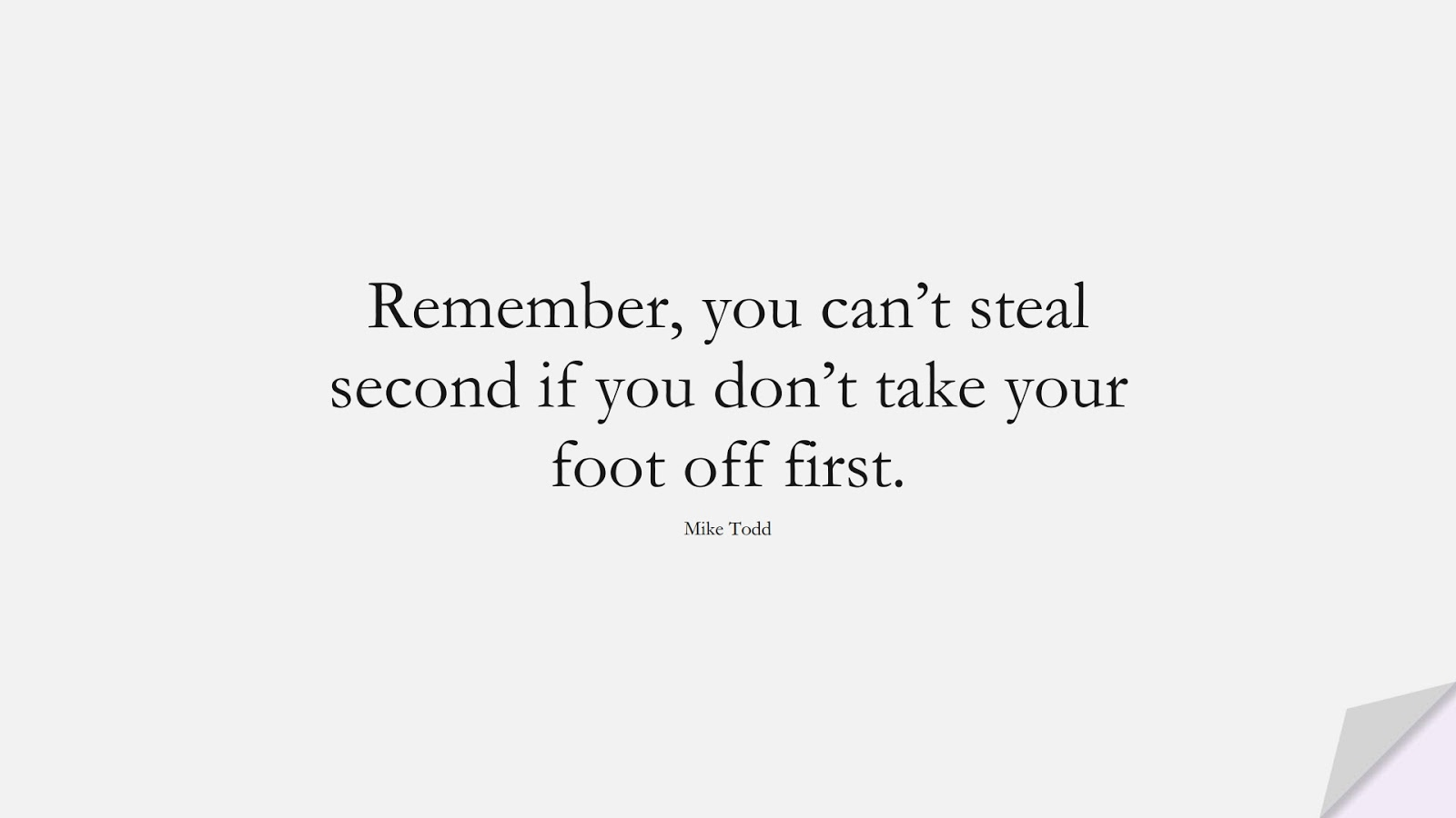 Remember, you can't steal second if you don't take your foot off first. (Mike Todd);  #CourageQuotes