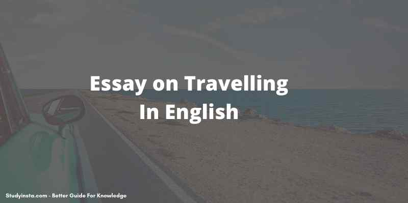 Essay on Travelling : Travelling Essay in English For Students