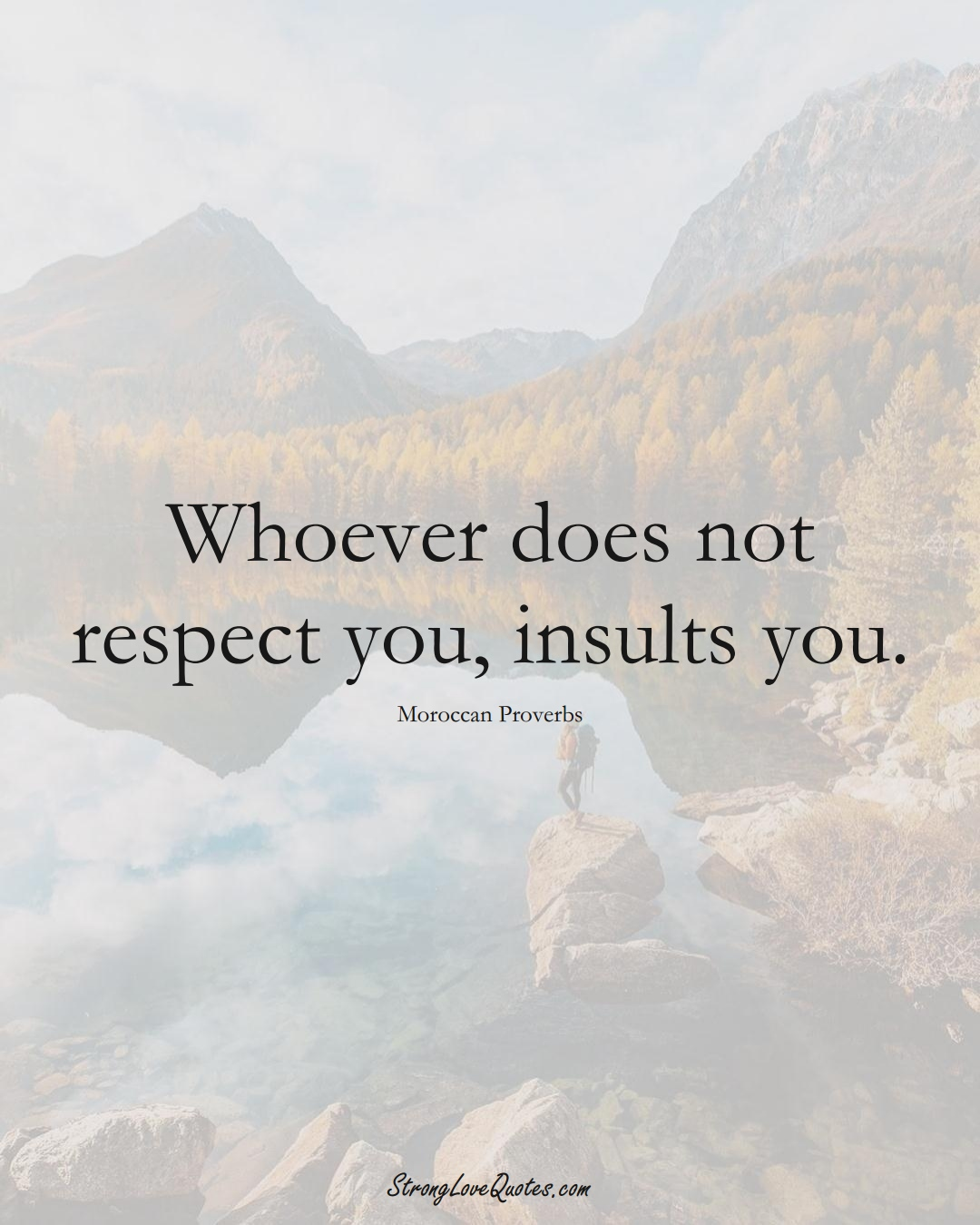 Whoever does not respect you, insults you. (Moroccan Sayings);  #AfricanSayings