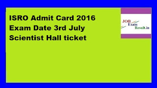 ISRO Admit Card 2016 Exam Date 3rd July Scientist Hall ticket