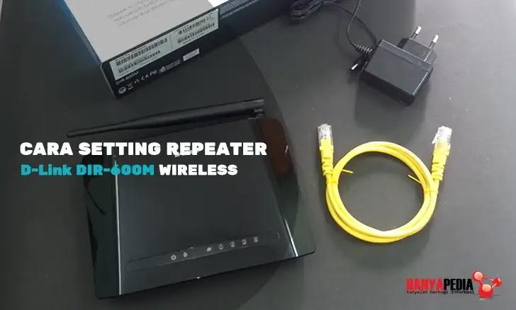 Cara Setting D-Link DIR-600M Sebagai Repeater