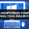 Komputer / Laptop Tidak Bisa Booting - 6 Penyebab dan Cara Mengatasinya