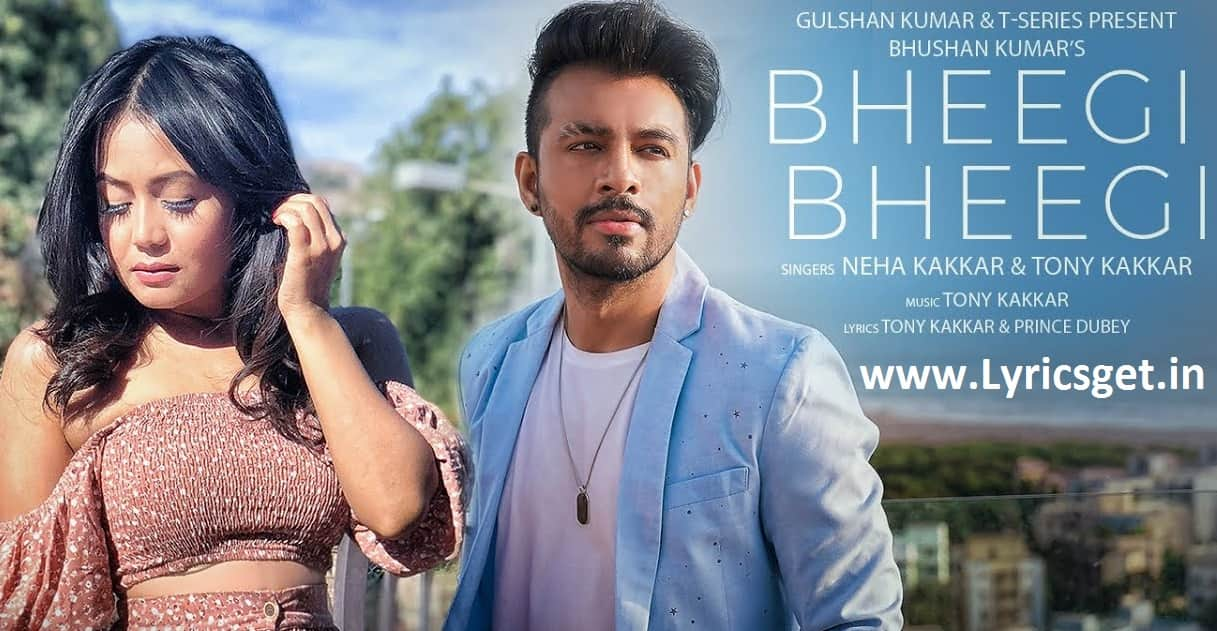 Bheegi Bheegi Lyrics - Neha kakkar & Tony kakkar