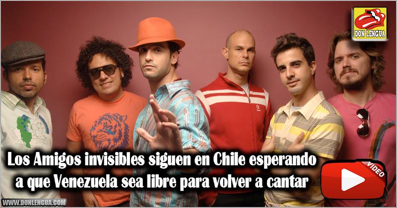 Los Amigos invisibles siguen en Chile esperando a que Venezuela sea libre para volver a cantar