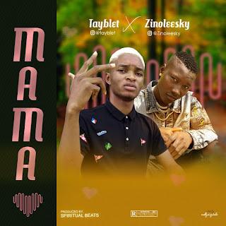 [Music]: Tayblet ft Zinoleesky - Mama
