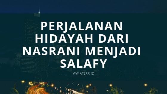 Perjalanan Hidayah dari Nasrani Menjadi Salafy