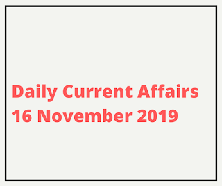 Daily Current Affairs 16 November 2019