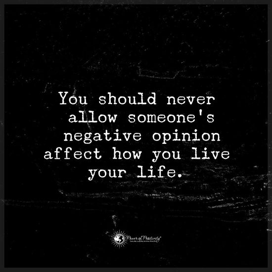 You Should Never Allow Negative Peopleu0027s Opinion Affect How You Live Your  Life   Quote.