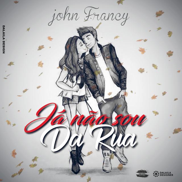 John Francy - Já Não Sou Da Rua