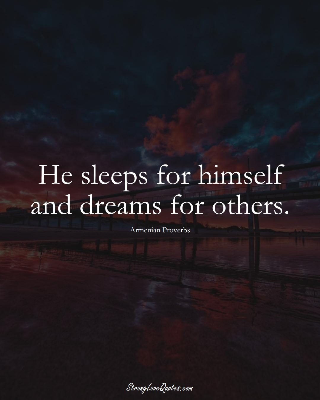 He sleeps for himself and dreams for others. (Armenian Sayings);  #AsianSayings