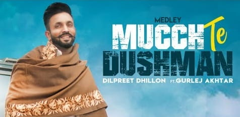 Mucch Te Dushman Lyrics, Dilpreet Dhillon, Gurlej Akhtar