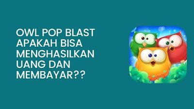 OWL POP BLAST APAKAH BISA MENGHASILKAN UANG DAN MEMBAYAR??