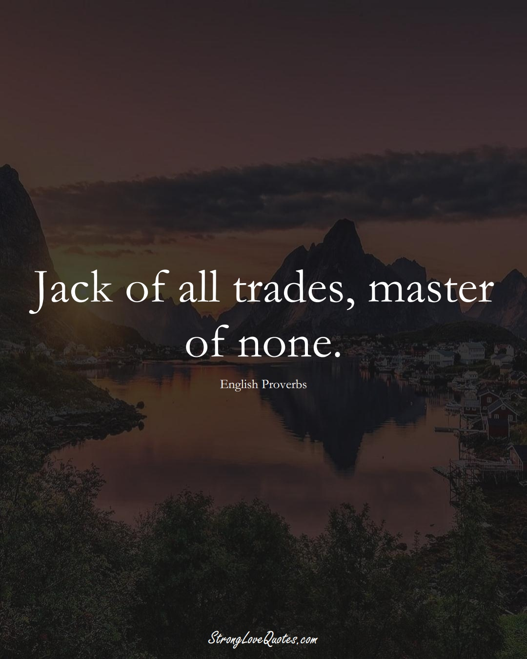 Jack of all trades, master of none. (English Sayings);  #EuropeanSayings