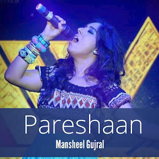 Pareshaan - Mansheel Gujral