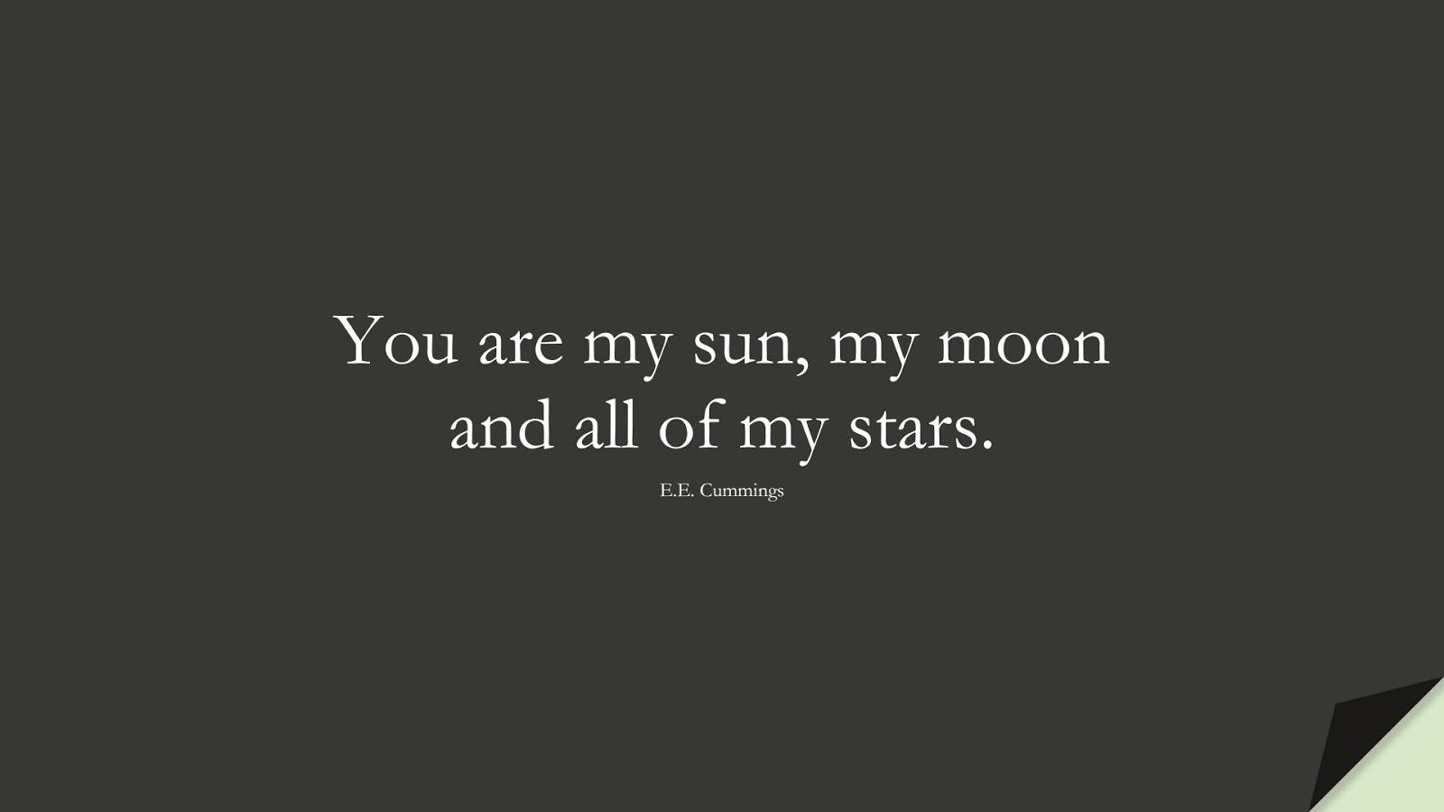 You are my sun, my moon and all of my stars. (E.E. Cummings);  #FamilyQuotes