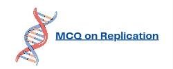 MCQ on DNA Replication