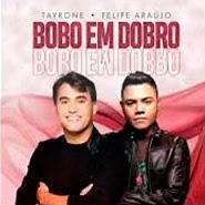 Bobo Em Dobro – Tayrone, Felipe Araújo