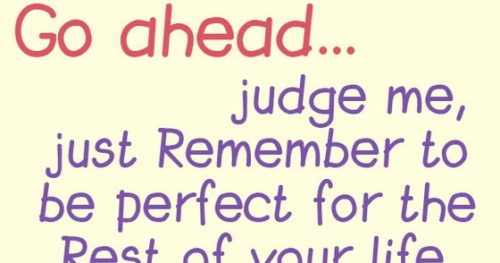 Go Ahead And Judge Me Quotes