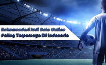 Rekomendasi Judi Bola Online Paling Terpercaya Di Indonesia