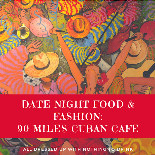 Date Night Food and Fashion: 90 Miles Cuban Cafe