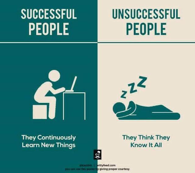 Orang Sukses Selalu Belajar Hal Baru, Berbeda dengan Orang Tidak Sukses Yang Selalu Berpikir Tahu Tentang Segala Hal.