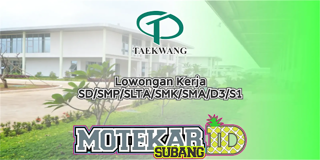 Info Loker Semua Pendidikan SD/SMP/SLTA/SMA/SMK/D3/S1 PT. Taekwang Februari 2020