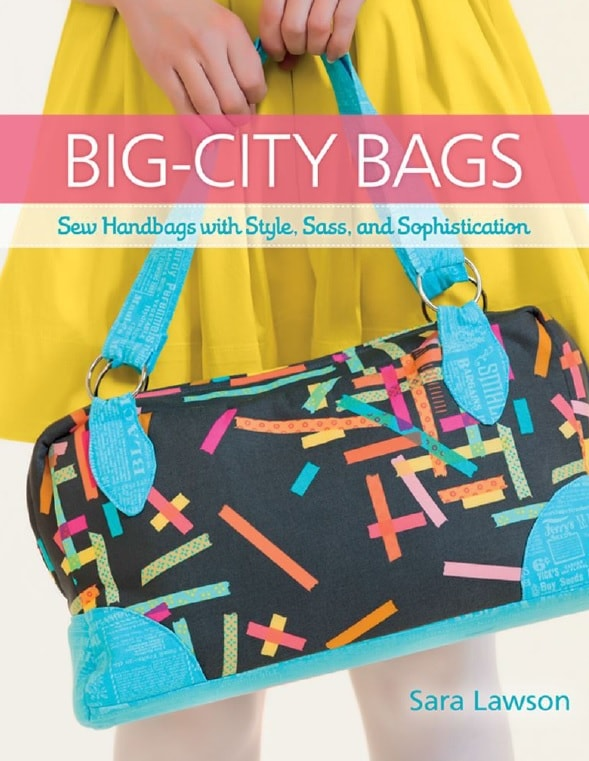 Big–City Bags: Sew Handbags with Style, Sass, and Sophistication