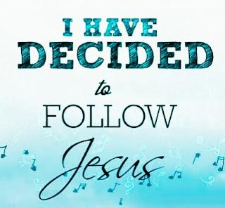 1. I have decide to follow Jesus; I have decided to follow Jesus; I have decided to follow Jesus; No turning back, no turning back.