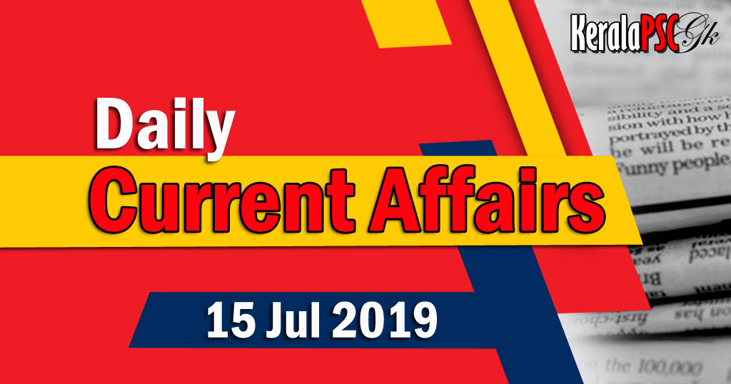 Kerala PSC Daily Malayalam Current Affairs 15 Jul 2019