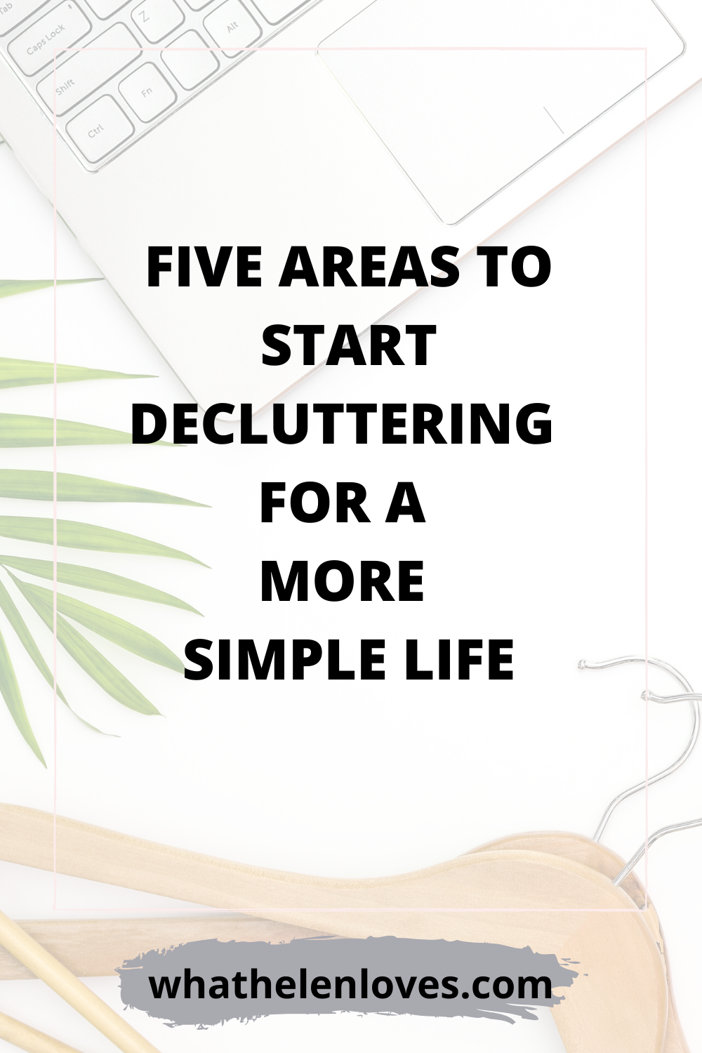 Pinterest pin for a post about five areas to start decluttering for a more simple life