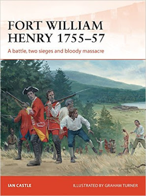 Fort William Henry, 1755-57: A Battle, Two Sieges and Bloody Massacre