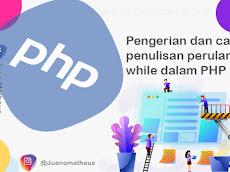 Pengertian dan cara penulisan perulangan while dalam PHP