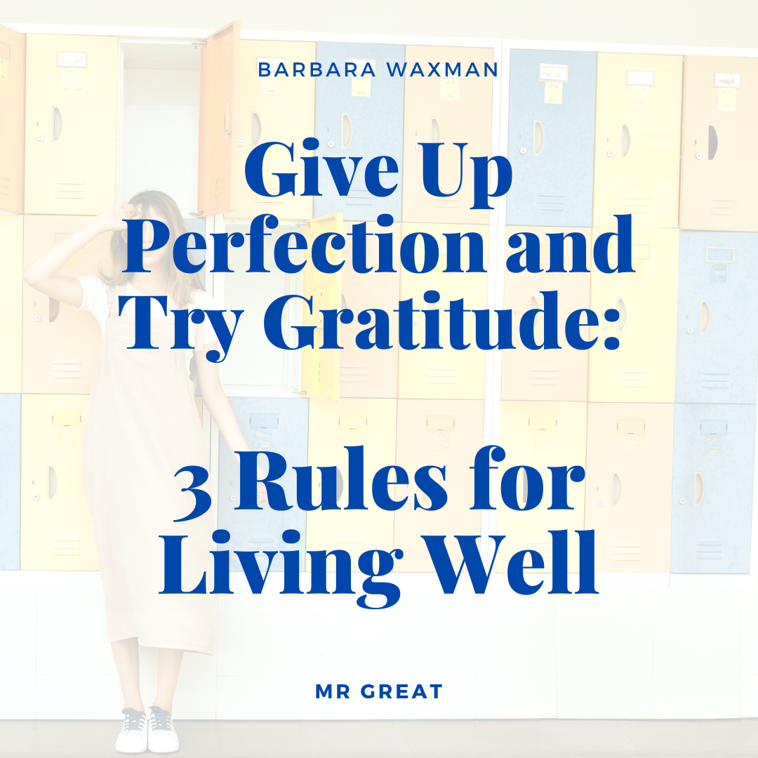 Give Up Perfection and Try Gratitude: 3 Rules for Living Well