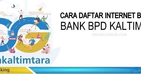 Cara Daftar Internet Banking Bpd Kaltimtara Zonakeuangan Com