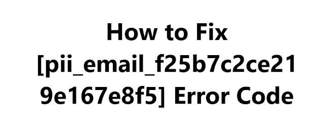 How to Fix [pii_email_f25b7c2ce219e167e8f5] Error Code