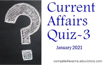 January 2021 Current Affairs Quiz-3 (#currentaffairs)(#compete4exams)(#eduvictors)