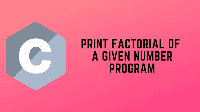 C Program to Print Factorial of any given number