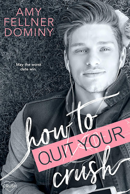 How to Quit Your Crush by Amy Fellner Dominy
