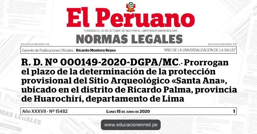 R. D. Nº 000149-2020-DGPA/MC.- Prorrogan el plazo de la determinación de la protección provisional del Sitio Arqueológico «Santa Ana», ubicado en el distrito de Ricardo Palma, provincia de Huarochirí, departamento de Lima