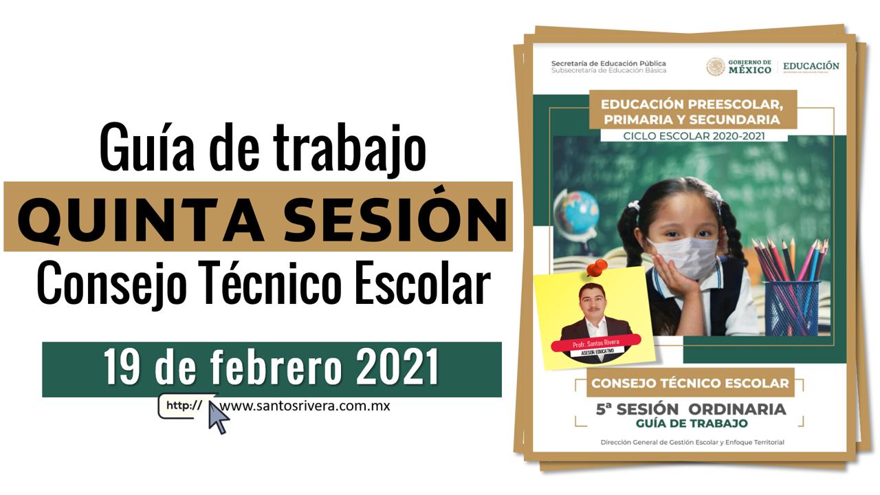 Guía de Trabajo de la Quinta Sesión Ordinaria del Consejo Técnico Escolar (19 febrero 2021)
