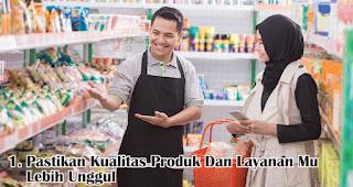 Pastikan Kualitas Produk Dan Layanan Mu Lebih Unggul merupakan salah satu cara jitu mempertahankan pelanggan