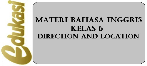 Materi Bahasa Inggris Kelas 6 - Direction and Location