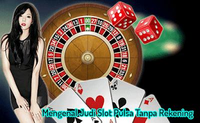 Mengenal Judi Slot Pulsa Tanpa Rekening